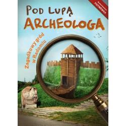 Pod lupą archeologa:...